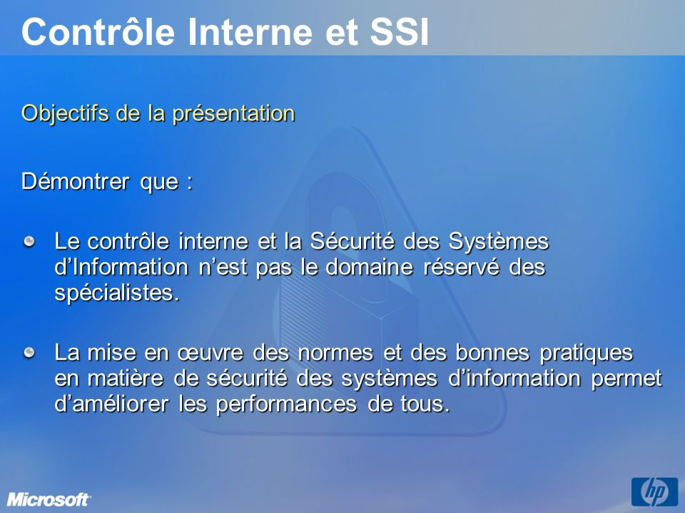 Contrôle Interne et SSI Objectifs de la présentation Démontrer que : Le contrôle interne et la Sécurité des Systèmes dInformation nest pas le domaine