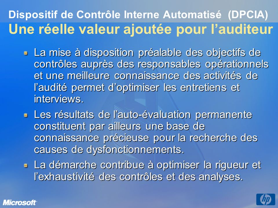 Dispositif de Contrôle Interne Automatisé (DPCIA) Une réelle valeur ajoutée pour lauditeur La mise à disposition préalable des objectifs de contrôles
