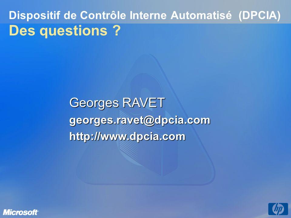 Dispositif de Contrôle Interne Automatisé (DPCIA) Des questions ? Georges RAVET georges.ravet@dpcia.comhttp://www.dpcia.com