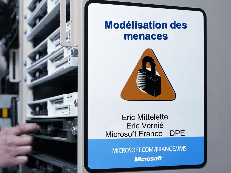 Modélisation des menaces Eric Mittelette Eric Vernié Microsoft France - DPE