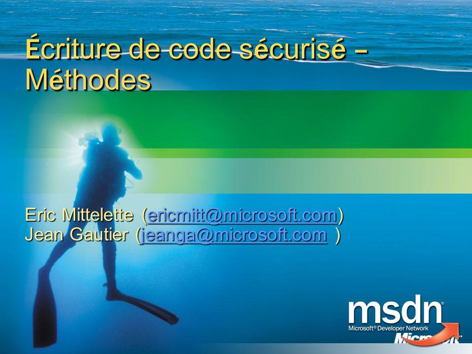 É criture de code s é curis é – M é thodes Eric Mittelette (ericmitt@microsoft.com) ericmitt@microsoft.com Jean Gautier (jeanga@microsoft.com ) jeanga@microsoft.com