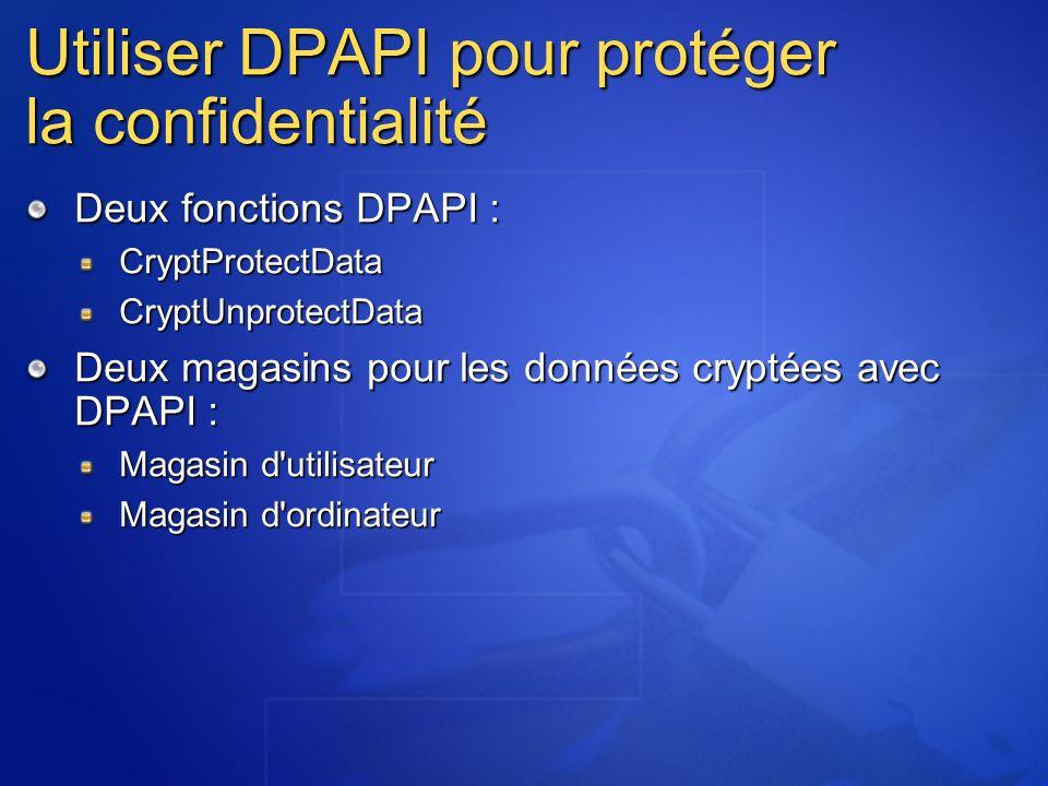 Utiliser DPAPI pour protéger la confidentialité Deux fonctions DPAPI : CryptProtectDataCryptUnprotectData Deux magasins pour les données cryptées avec DPAPI : Magasin d utilisateur Magasin d ordinateur