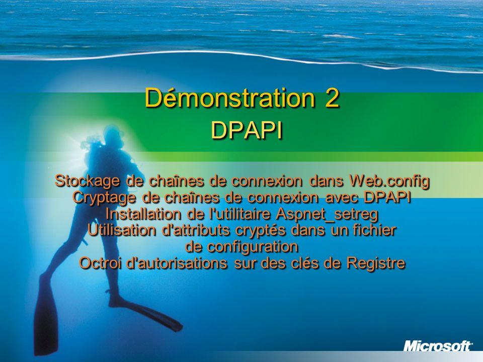D é monstration 2 DPAPI Stockage de cha î nes de connexion dans Web.config Cryptage de cha î nes de connexion avec DPAPI Installation de l utilitaire Aspnet_setreg Utilisation d attributs crypt é s dans un fichier de configuration Octroi d autorisations sur des cl é s de Registre