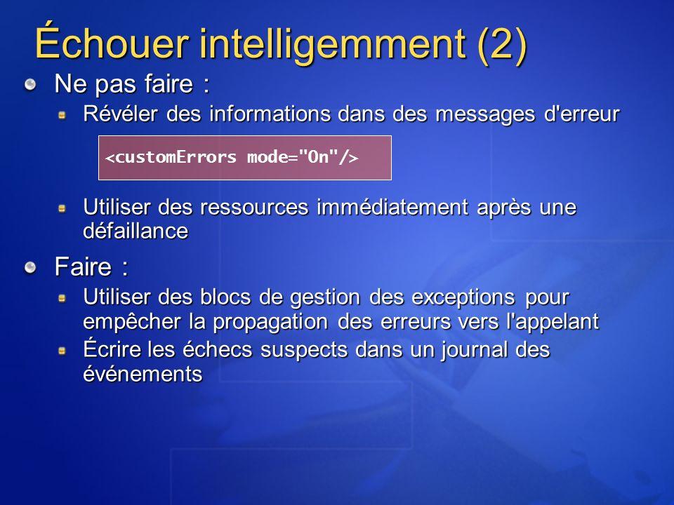 Échouer intelligemment (2) Ne pas faire : Révéler des informations dans des messages d'erreur Utiliser des ressources immédiatement après une défailla