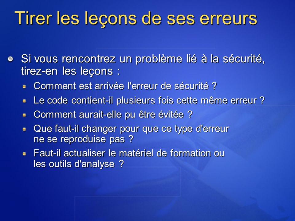 Tirer les leçons de ses erreurs Si vous rencontrez un problème lié à la sécurité, tirez-en les leçons : Comment est arrivée l erreur de sécurité .