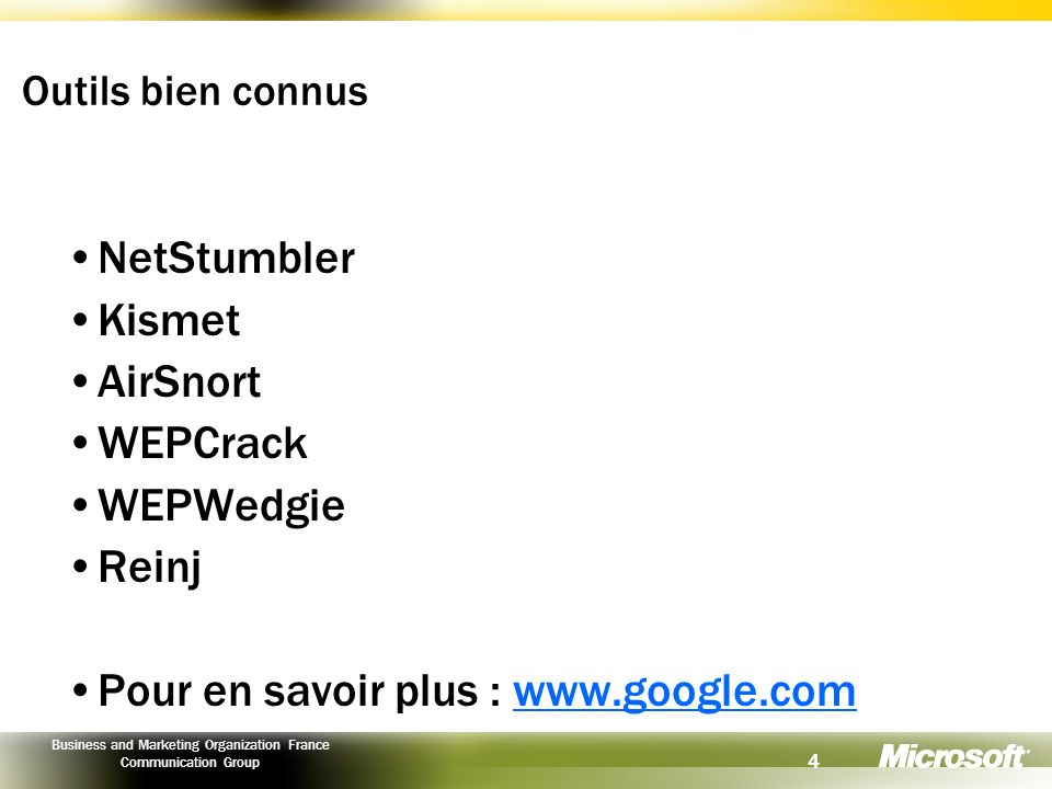 4 Business and Marketing Organization France Communication Group Outils bien connus NetStumbler Kismet AirSnort WEPCrack WEPWedgie Reinj Pour en savoi