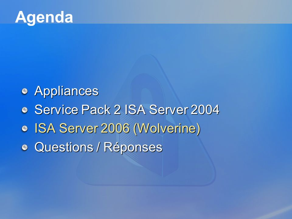 Agenda Appliances Service Pack 2 ISA Server 2004 ISA Server 2006 (Wolverine) Questions / Réponses