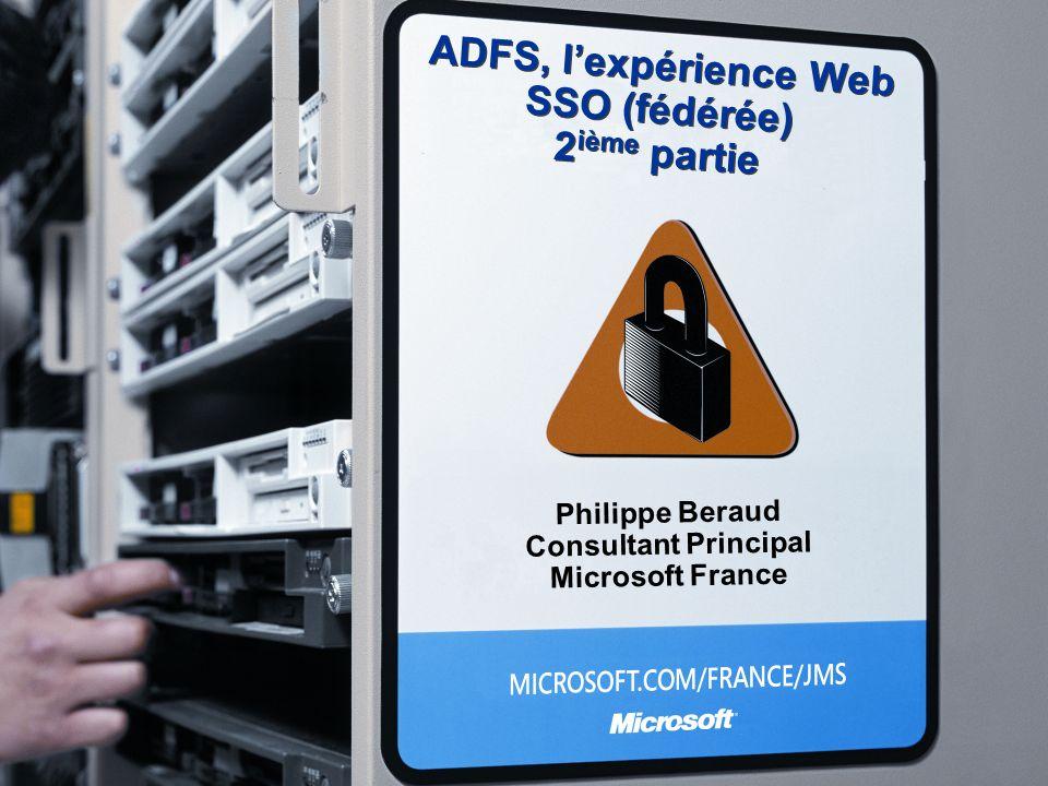ADFS, lexpérience Web SSO (fédérée) 2 ième partie Philippe Beraud Consultant Principal Microsoft France