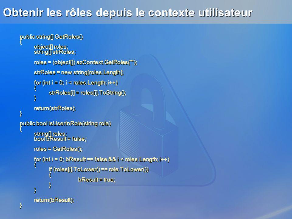 Obtenir les rôles depuis le contexte utilisateur public string[] GetRoles() { object[] roles; string[] strRoles; roles = (object[]) azContext.GetRoles