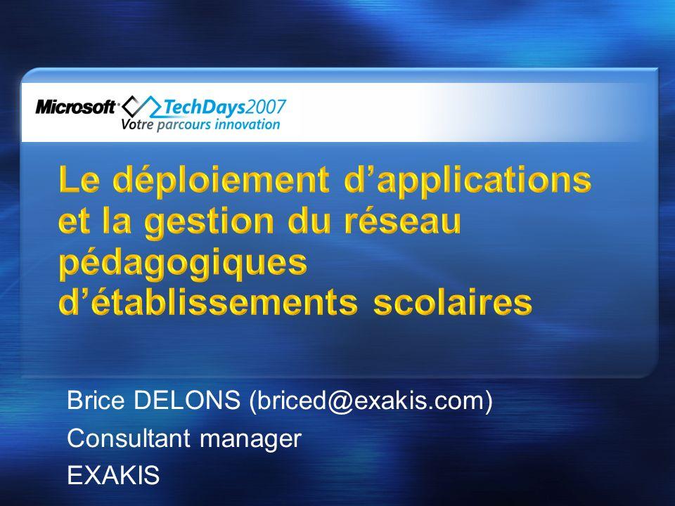 Le déploiement dapplications et la gestion du réseau pédagogiques détablissements scolaires Brice DELONS (briced@exakis.com) Consultant manager EXAKIS