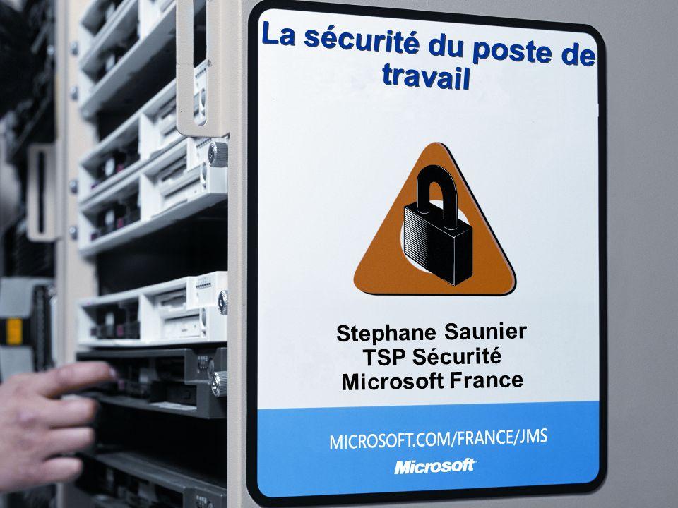 La sécurité du poste de travail Stephane Saunier TSP Sécurité Microsoft France