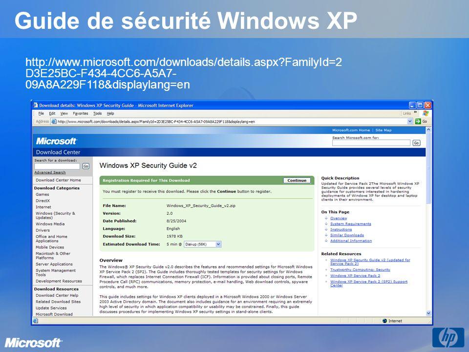 Guide de sécurité Windows XP http://www.microsoft.com/downloads/details.aspx?FamilyId=2 D3E25BC-F434-4CC6-A5A7- 09A8A229F118&displaylang=en