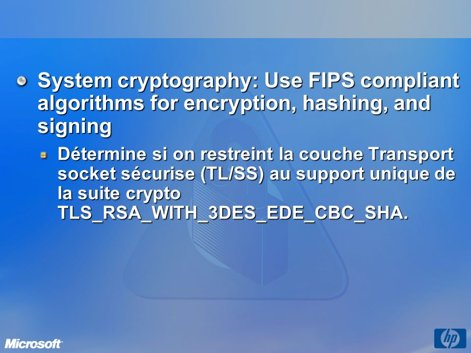 System cryptography: Use FIPS compliant algorithms for encryption, hashing, and signing Détermine si on restreint la couche Transport socket sécurise