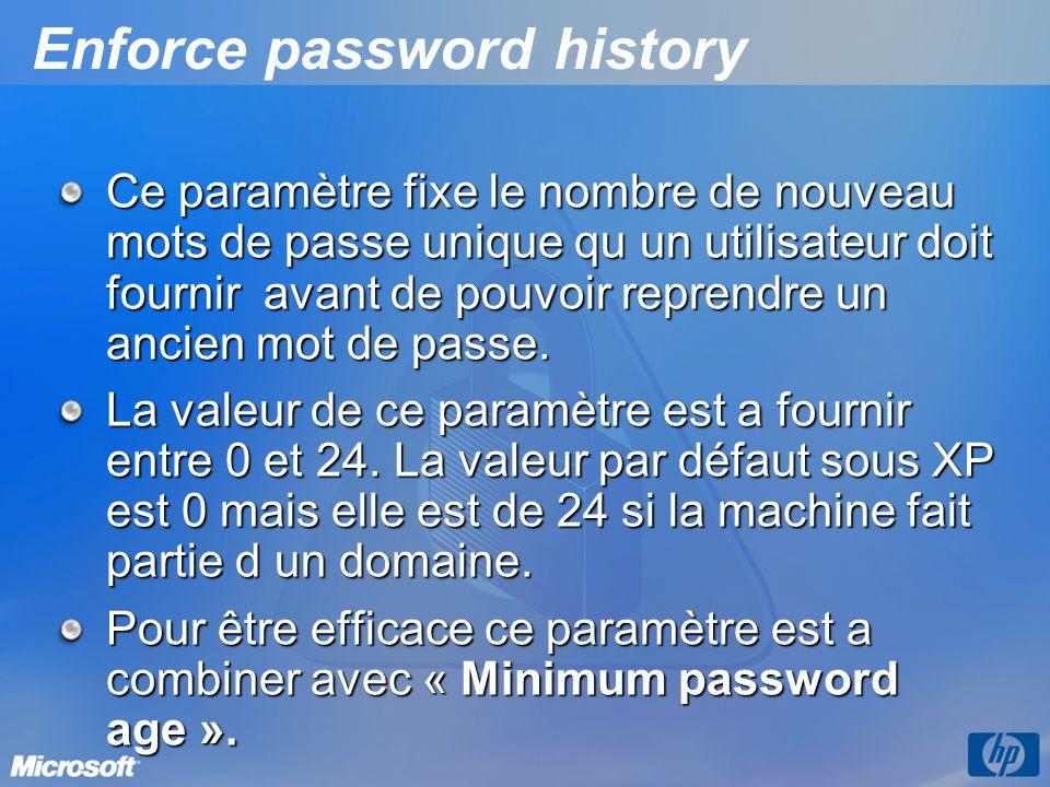 Enforce password history Ce paramètre fixe le nombre de nouveau mots de passe unique qu un utilisateur doit fournir avant de pouvoir reprendre un anci