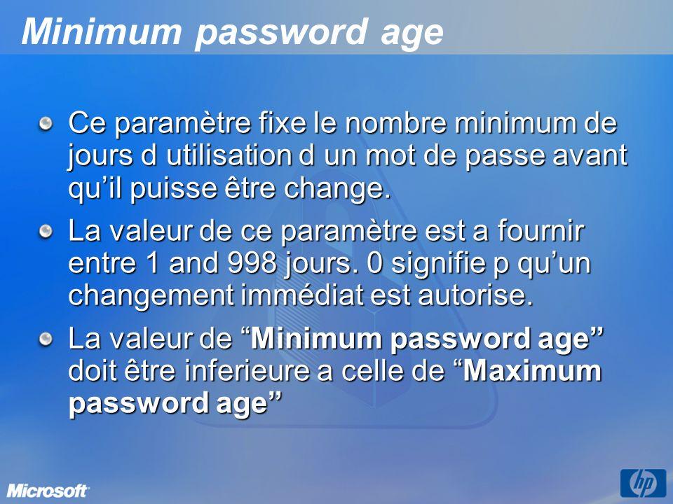 Minimum password age Ce paramètre fixe le nombre minimum de jours d utilisation d un mot de passe avant quil puisse être change. La valeur de ce param