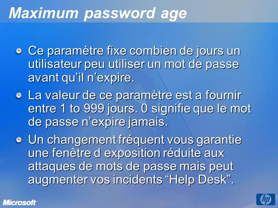 Maximum password age Ce paramètre fixe combien de jours un utilisateur peu utiliser un mot de passe avant quil nexpire. La valeur de ce paramètre est