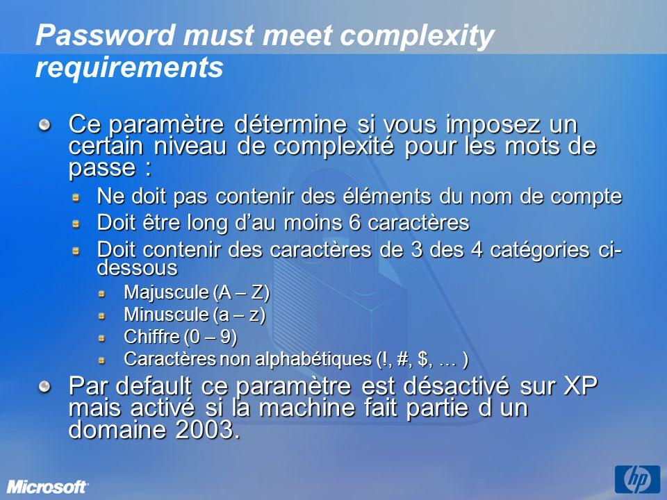 Password must meet complexity requirements Ce paramètre détermine si vous imposez un certain niveau de complexité pour les mots de passe : Ne doit pas