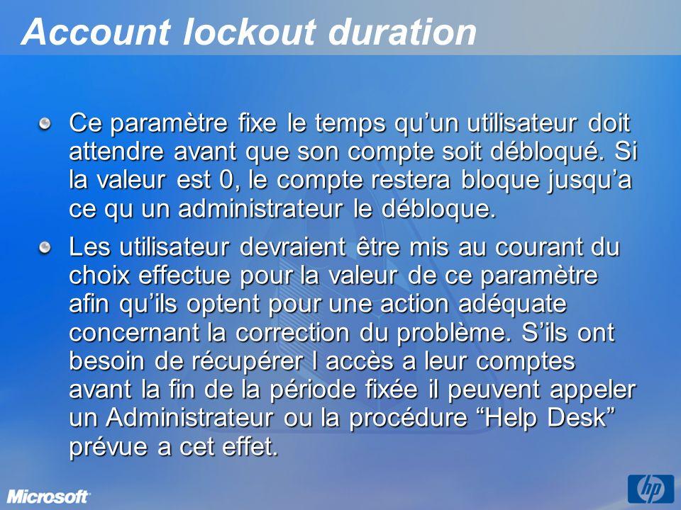 Account lockout duration Ce paramètre fixe le temps quun utilisateur doit attendre avant que son compte soit débloqué. Si la valeur est 0, le compte r