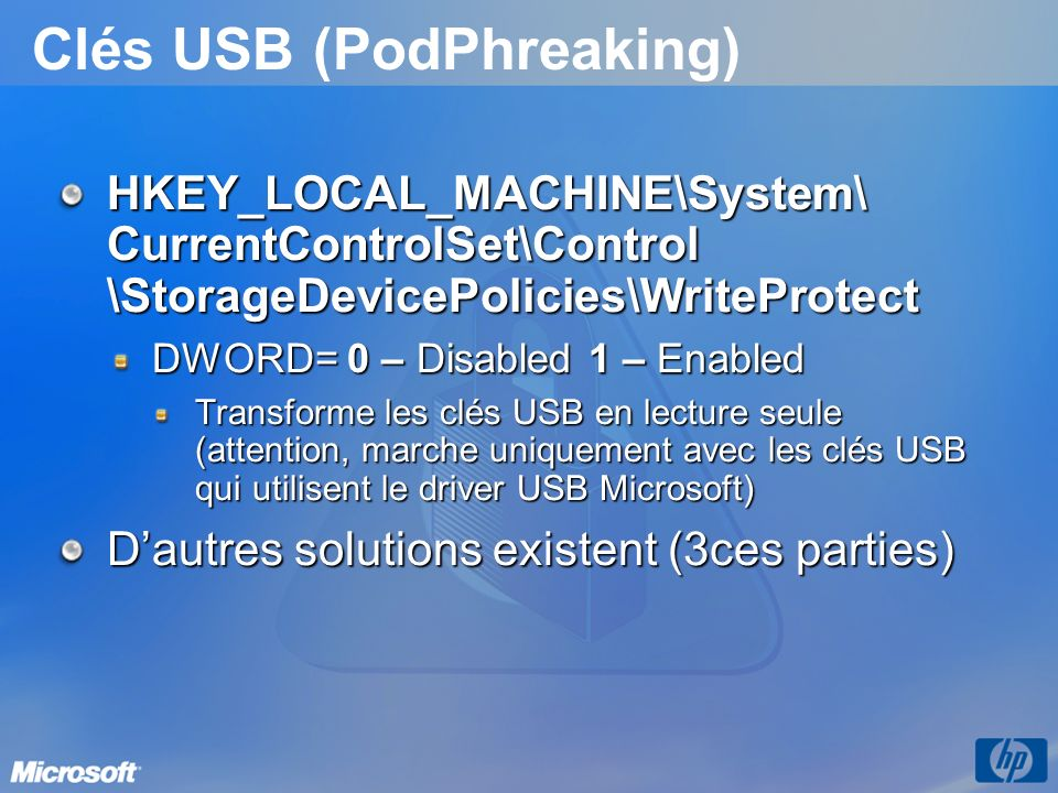 Clés USB (PodPhreaking) HKEY_LOCAL_MACHINE\System\ CurrentControlSet\Control \StorageDevicePolicies\WriteProtect DWORD= 0 – Disabled 1 – Enabled Trans