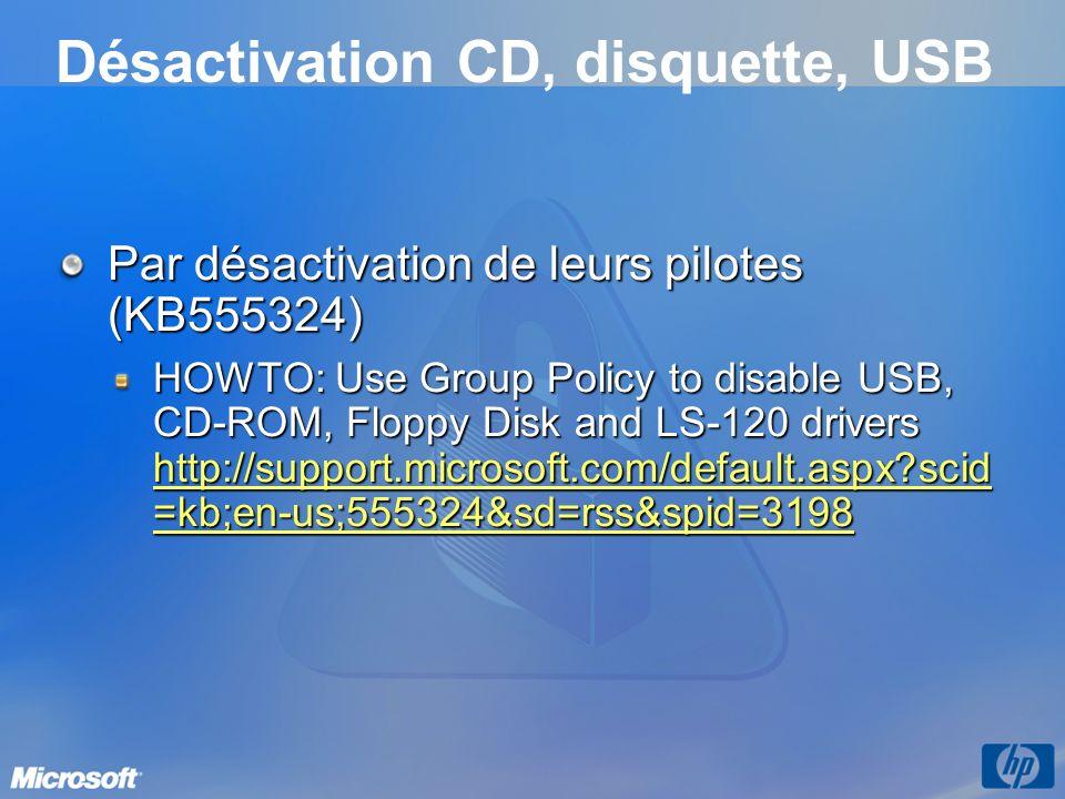 Désactivation CD, disquette, USB Par désactivation de leurs pilotes (KB555324) HOWTO: Use Group Policy to disable USB, CD-ROM, Floppy Disk and LS-120