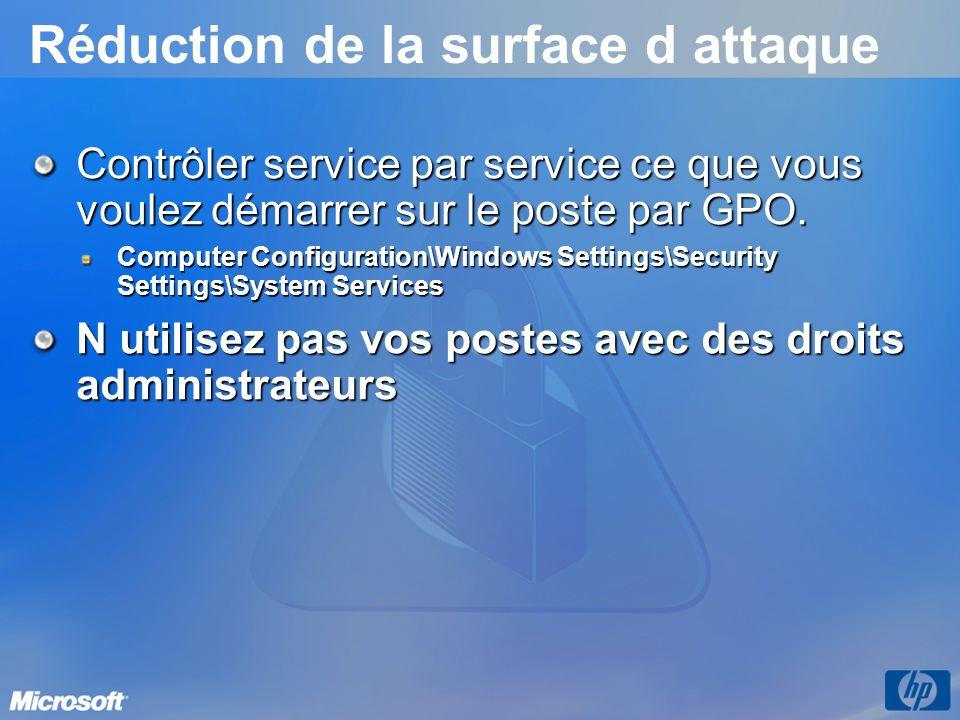 Réduction de la surface d attaque Contrôler service par service ce que vous voulez démarrer sur le poste par GPO. Computer Configuration\Windows Setti