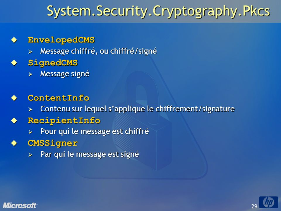 29System.Security.Cryptography.Pkcs EnvelopedCMS EnvelopedCMS Message chiffré, ou chiffré/signé Message chiffré, ou chiffré/signé SignedCMS SignedCMS