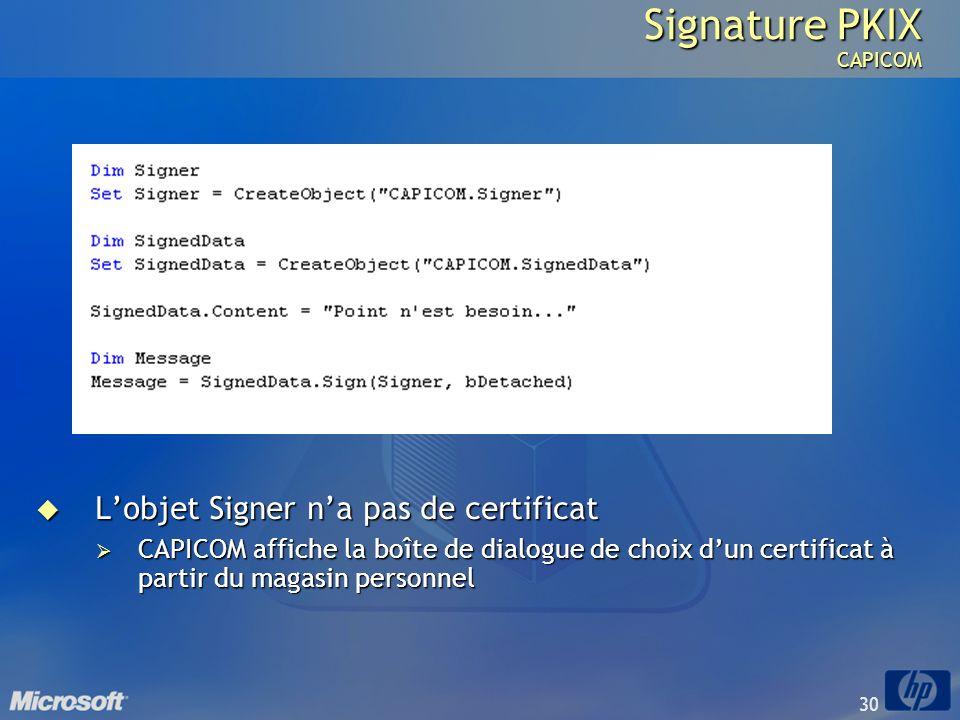 30 Signature PKIX CAPICOM Lobjet Signer na pas de certificat Lobjet Signer na pas de certificat CAPICOM affiche la boîte de dialogue de choix dun cert