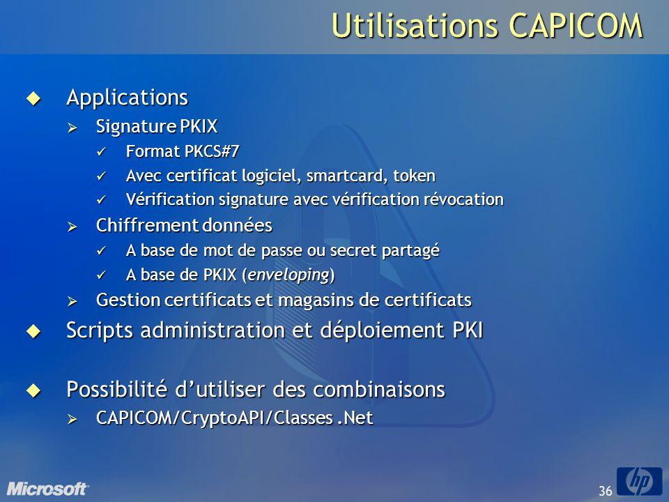 36 Utilisations CAPICOM Applications Applications Signature PKIX Signature PKIX Format PKCS#7 Format PKCS#7 Avec certificat logiciel, smartcard, token