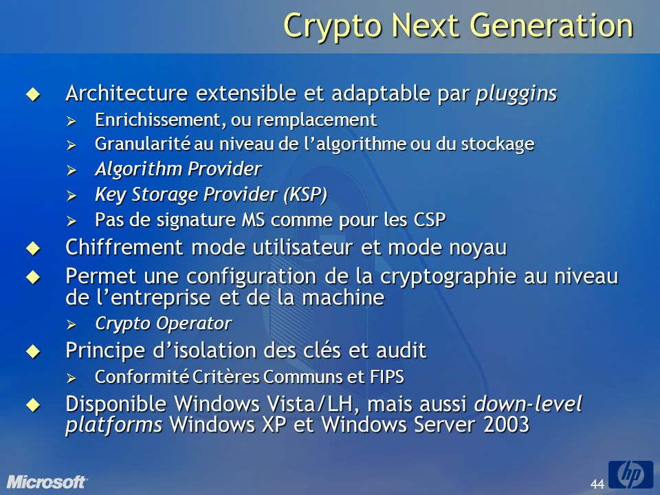44 Crypto Next Generation Architecture extensible et adaptable par pluggins Architecture extensible et adaptable par pluggins Enrichissement, ou rempl