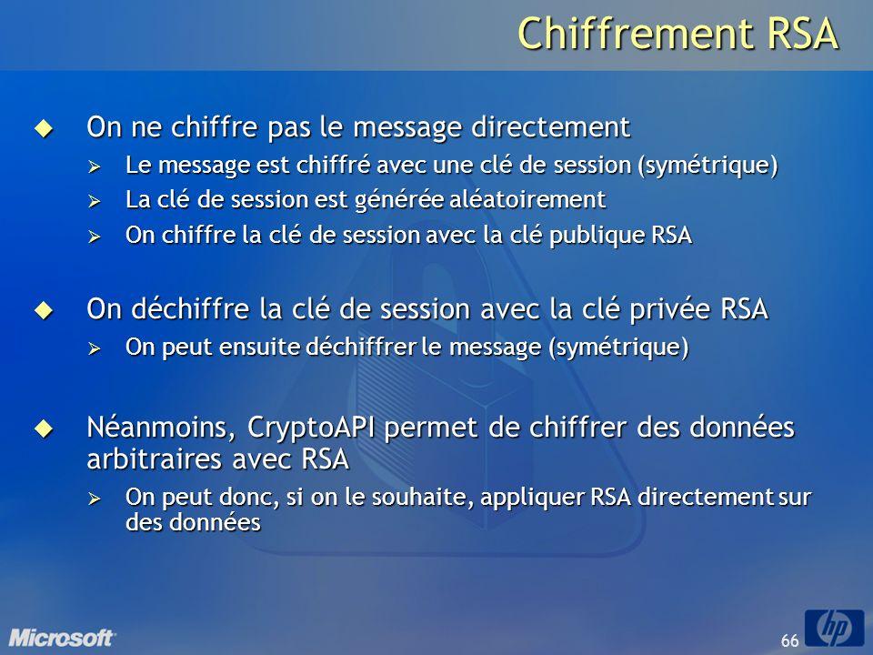 66 Chiffrement RSA On ne chiffre pas le message directement On ne chiffre pas le message directement Le message est chiffré avec une clé de session (s