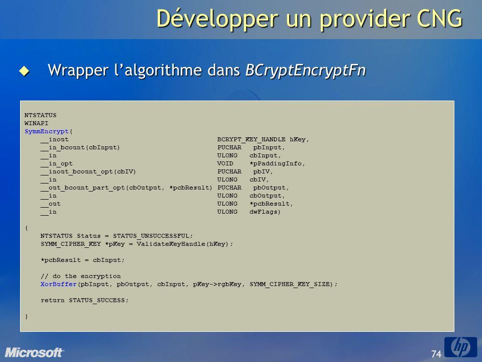 74 Développer un provider CNG Wrapper lalgorithme dans BCryptEncryptFn Wrapper lalgorithme dans BCryptEncryptFn NTSTATUS WINAPI SymmEncrypt( __inout B