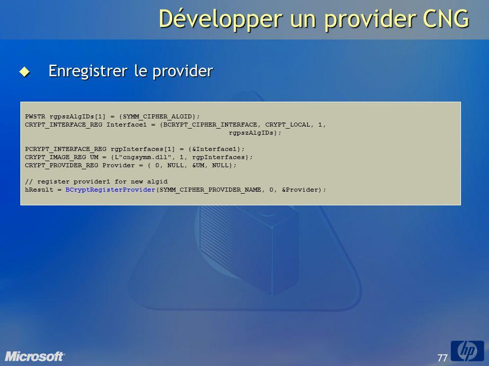 77 Développer un provider CNG Enregistrer le provider Enregistrer le provider PWSTR rgpszAlgIDs[1] = {SYMM_CIPHER_ALGID}; CRYPT_INTERFACE_REG Interfac