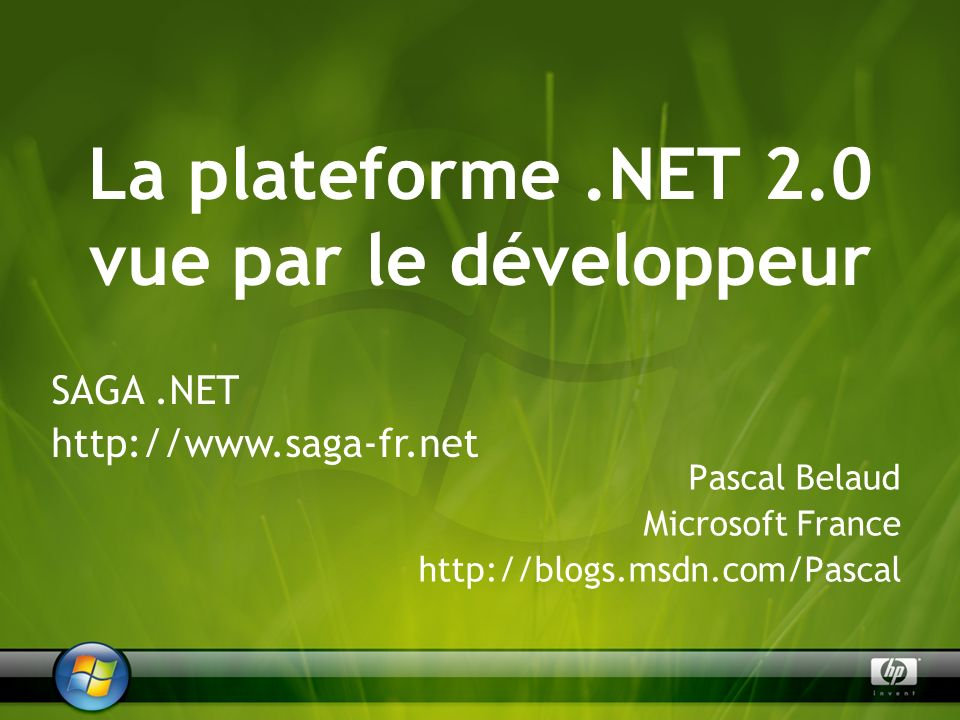 La plateforme.NET 2.0 vue par le développeur Pascal Belaud Microsoft France http://blogs.msdn.com/Pascal SAGA.NET http://www.saga-fr.net