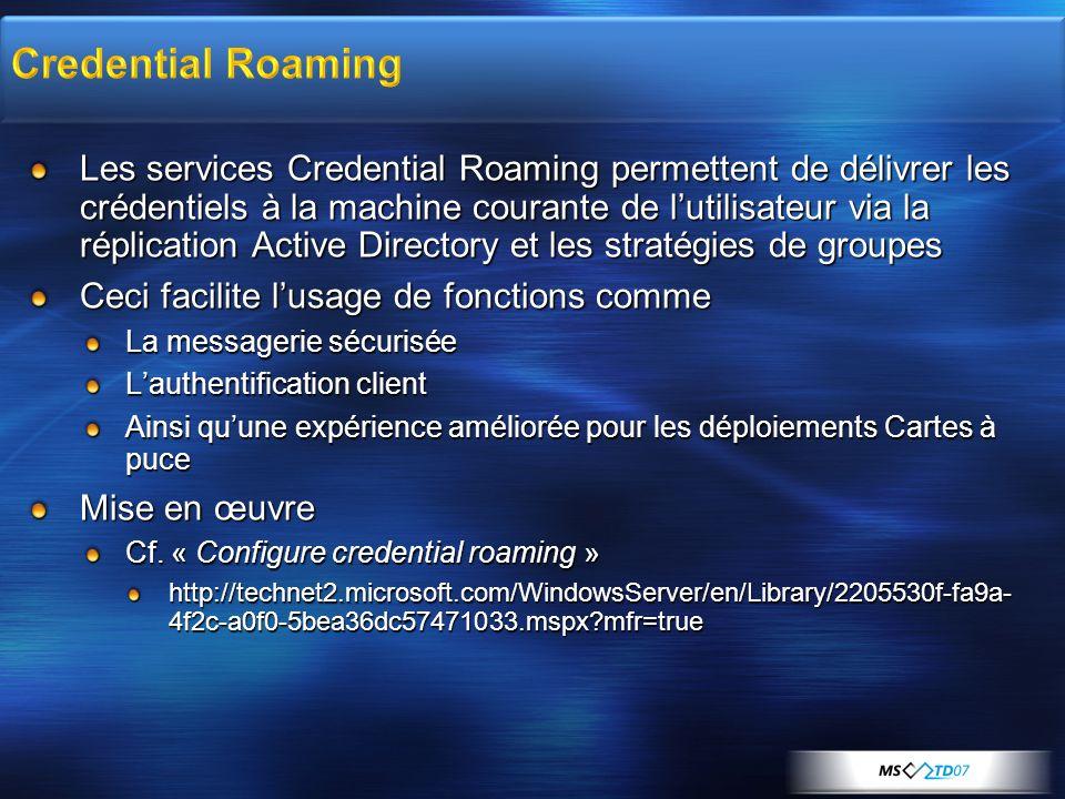 Les services Credential Roaming permettent de délivrer les crédentiels à la machine courante de lutilisateur via la réplication Active Directory et le