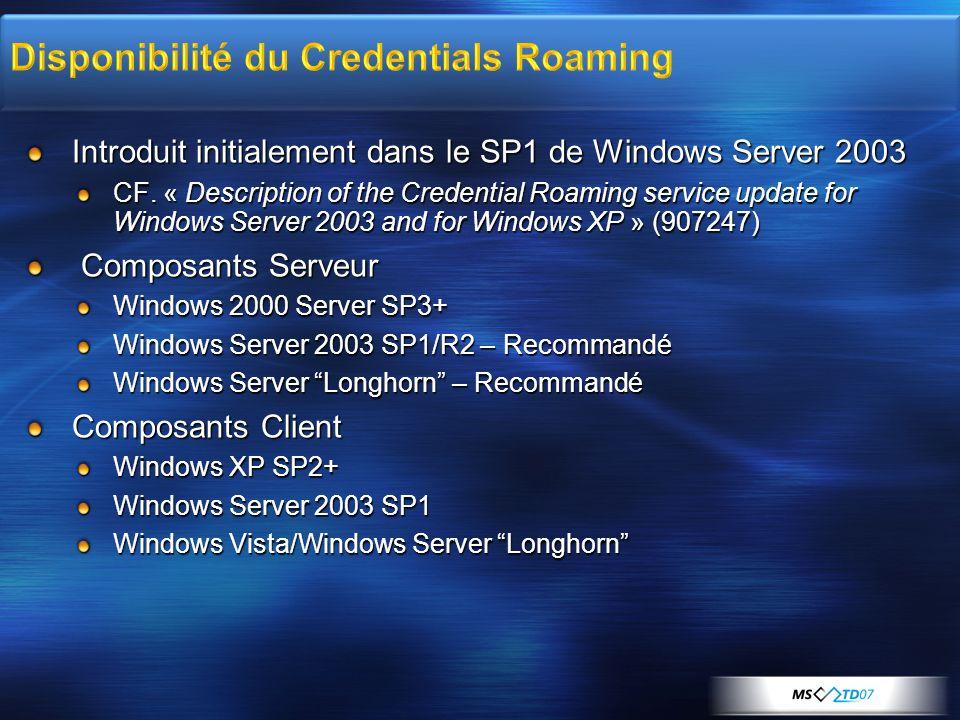 Introduit initialement dans le SP1 de Windows Server 2003 CF. « Description of the Credential Roaming service update for Windows Server 2003 and for W