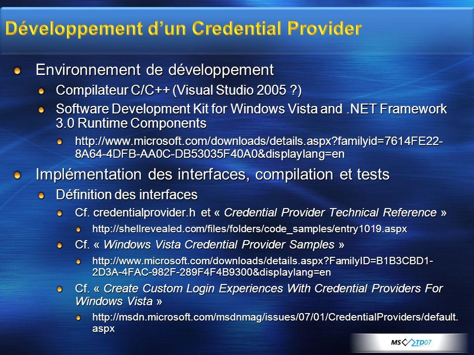 Environnement de développement Compilateur C/C++ (Visual Studio 2005 ?) Software Development Kit for Windows Vista and.NET Framework 3.0 Runtime Compo