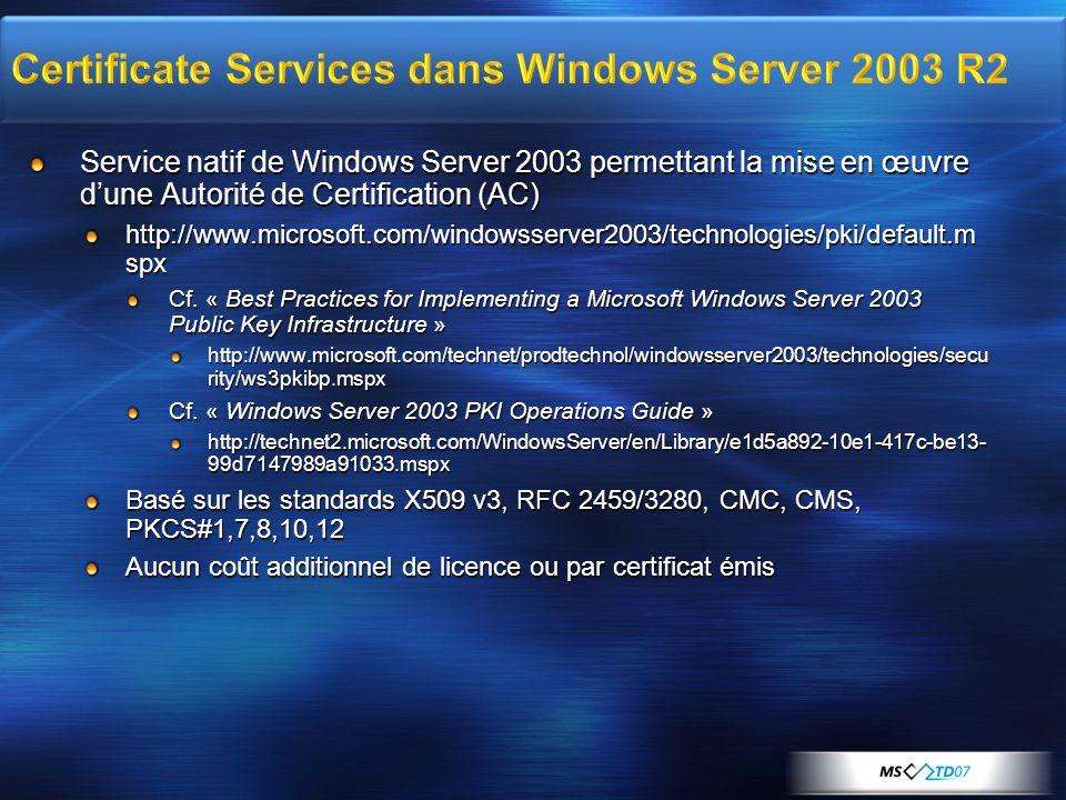 Service natif de Windows Server 2003 permettant la mise en œuvre dune Autorité de Certification (AC) http://www.microsoft.com/windowsserver2003/techno
