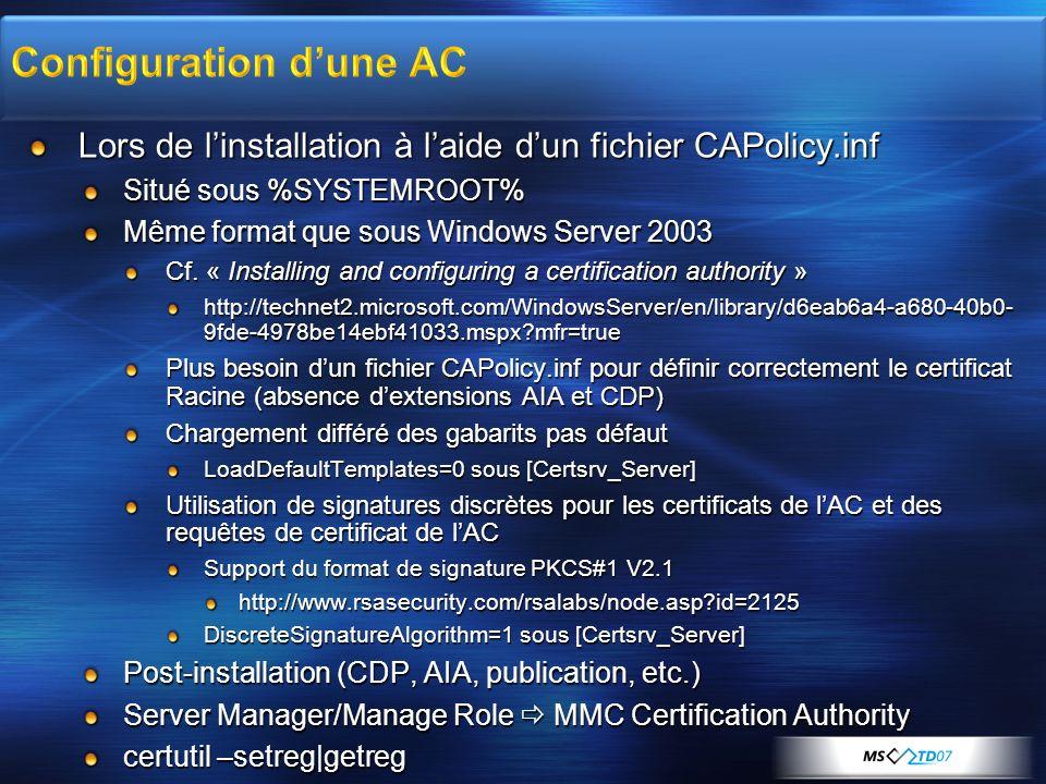 Lors de linstallation à laide dun fichier CAPolicy.inf Situé sous %SYSTEMROOT% Même format que sous Windows Server 2003 Cf. « Installing and configuri