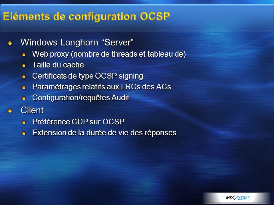 Windows Longhorn Server Web proxy (nombre de threads et tableau de) Taille du cache Certificats de type OCSP signing Paramétrages relatifs aux LRCs de