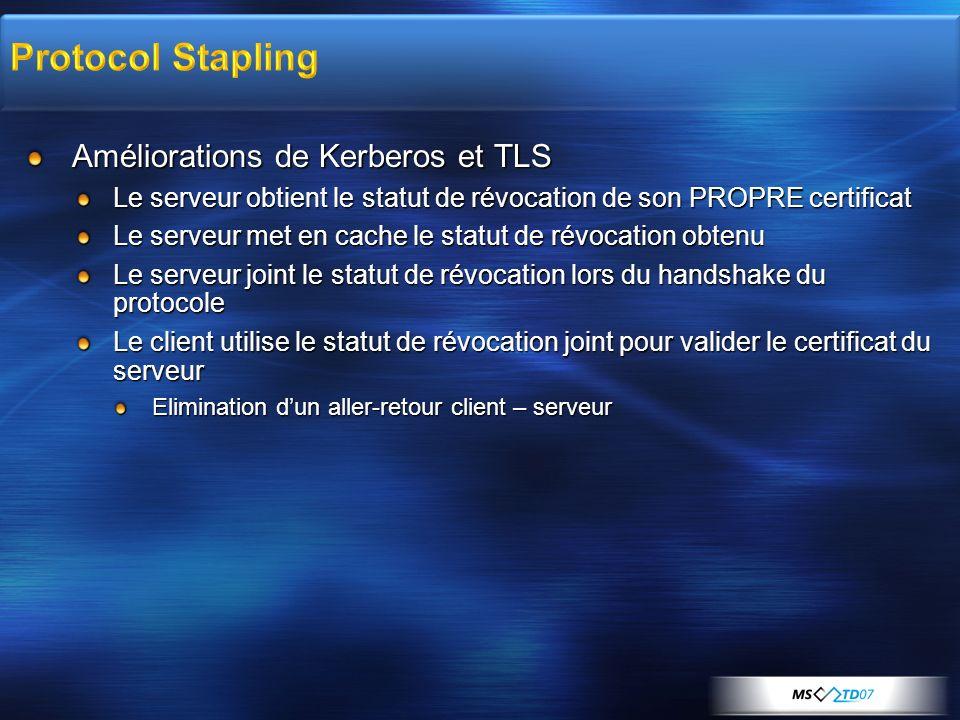 Améliorations de Kerberos et TLS Le serveur obtient le statut de révocation de son PROPRE certificat Le serveur met en cache le statut de révocation o