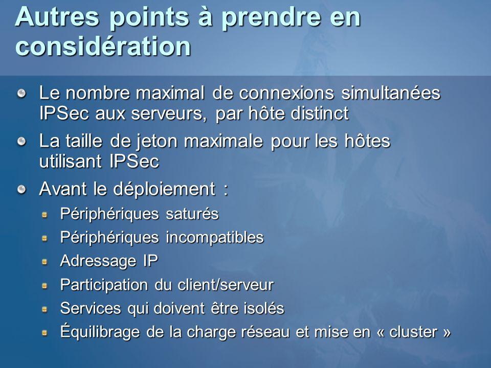 Autres points à prendre en considération Le nombre maximal de connexions simultanées IPSec aux serveurs, par hôte distinct La taille de jeton maximale