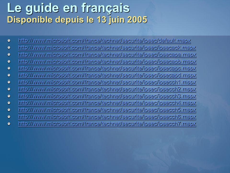 Le guide en français Disponible depuis le 13 juin 2005 http://www.microsoft.com/france/technet/securite/ipsec/default.mspx http://www.microsoft.com/fr