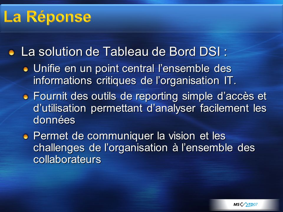 La solution de Tableau de Bord DSI : Unifie en un point central lensemble des informations critiques de lorganisation IT. Fournit des outils de report