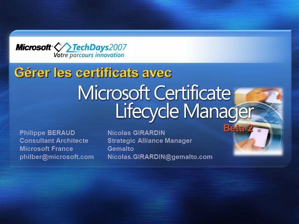 Philippe BERAUD Consultant Architecte Microsoft France philber@microsoft.com Beta 2 Nicolas GIRARDIN Strategic Alliance Manager Gemalto Nicolas.GIRARD