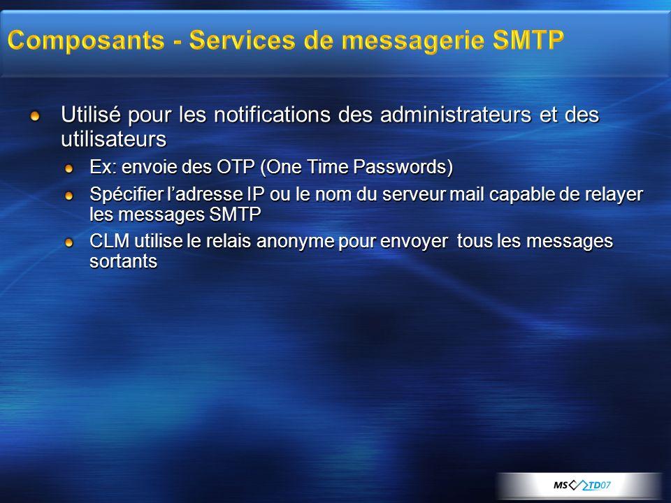 Utilisé pour les notifications des administrateurs et des utilisateurs Ex: envoie des OTP (One Time Passwords) Spécifier ladresse IP ou le nom du serv