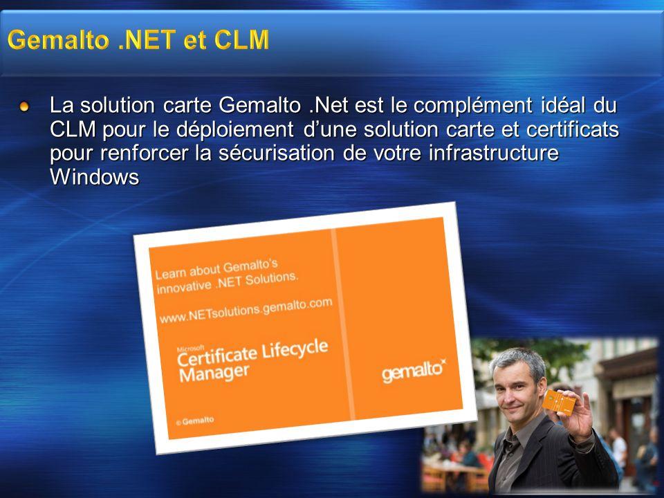 La solution carte Gemalto.Net est le complément idéal du CLM pour le déploiement dune solution carte et certificats pour renforcer la sécurisation de
