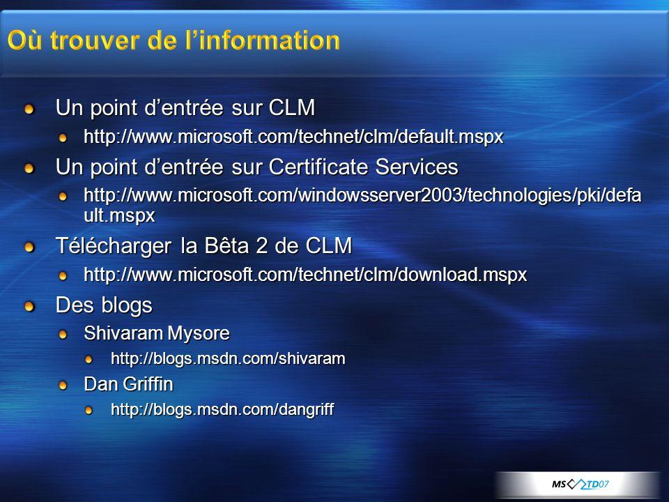 Un point dentrée sur CLM http://www.microsoft.com/technet/clm/default.mspx Un point dentrée sur Certificate Services http://www.microsoft.com/windowss