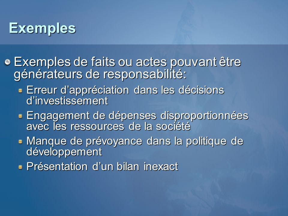 Exemples Exemples de faits ou actes pouvant être générateurs de responsabilité: Actes dépassant les pouvoirs conférés par les statuts Manquement au de