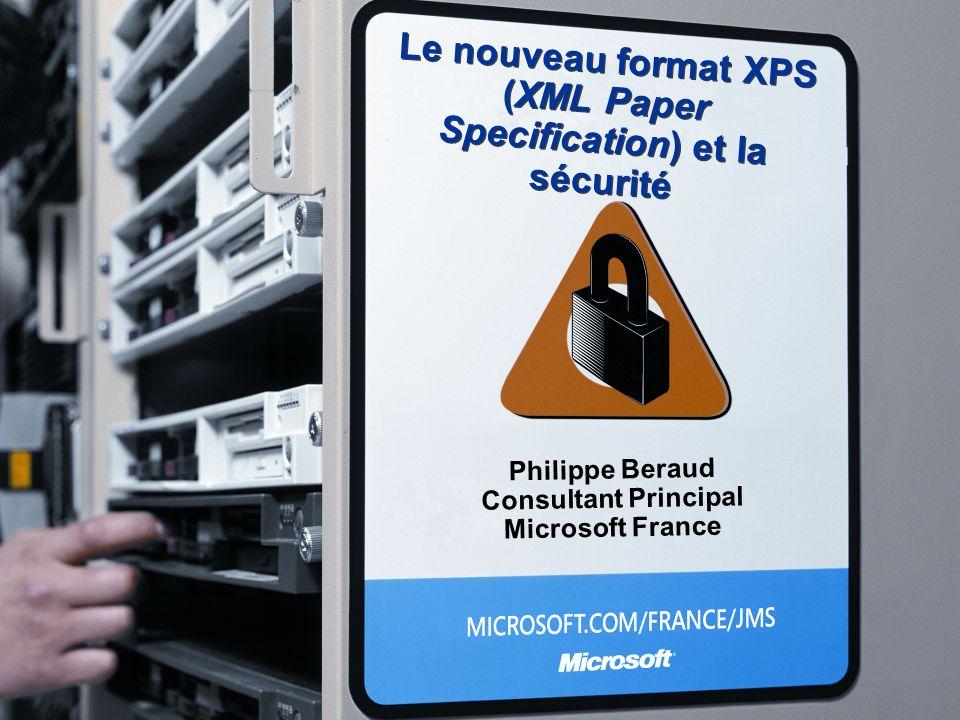 Le nouveau format XPS (XML Paper Specification) et la sécurité Philippe Beraud Consultant Principal Microsoft France