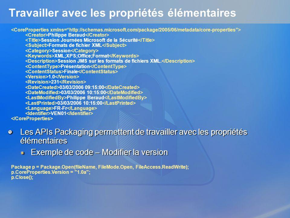 Travailler avec les propriétés élémentaires Les APIs Packaging permettent de travailler avec les propriétés élémentaires Exemple de code – Modifier la